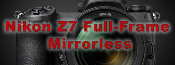 New Nikon Full-Frame Mirrorless Camera – the Nikon Z7