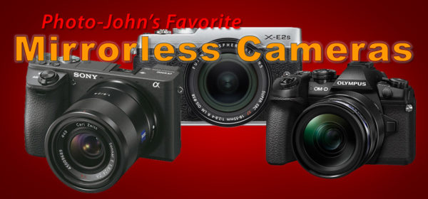 Photo-John's Favorite Mirrorless Cameras